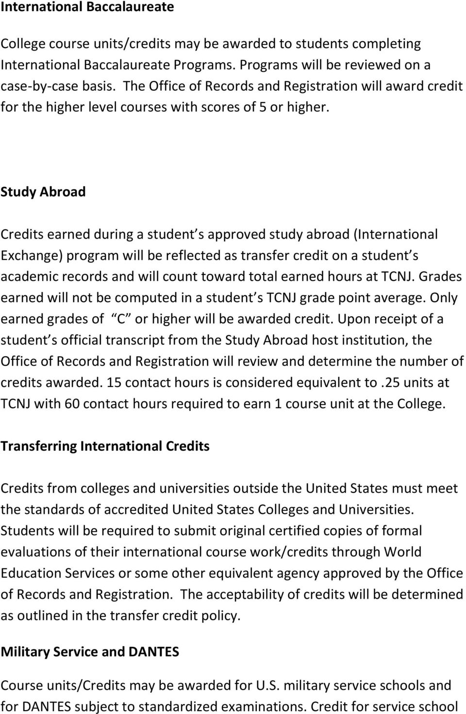Study Abroad Credits earned during a student s approved study abroad (International Exchange) program will be reflected as transfer credit on a student s academic records and will count toward total