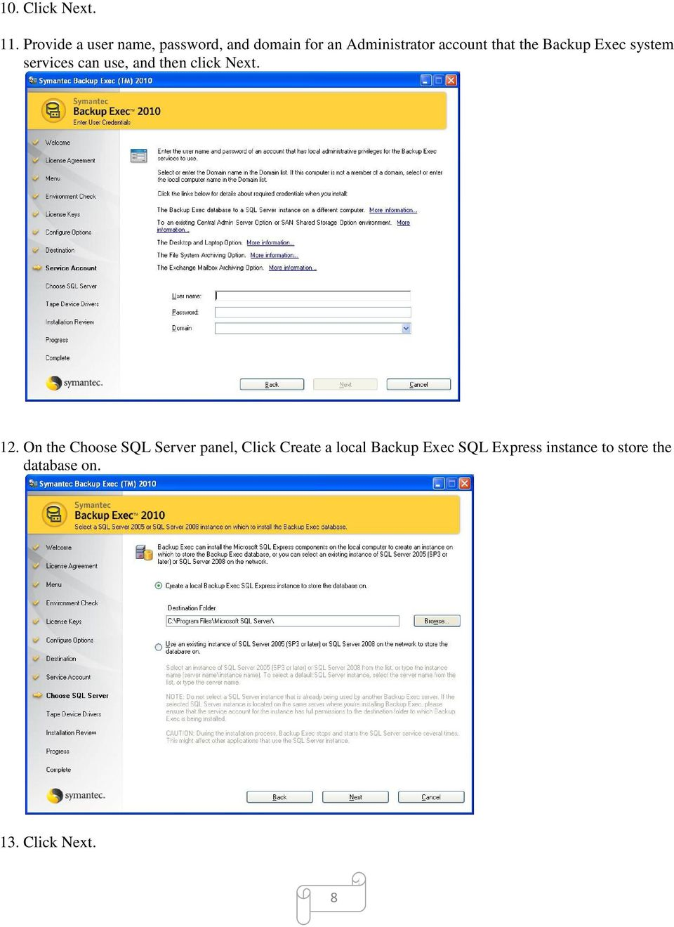 that the Backup Exec system services can use, and then click Next. 12.