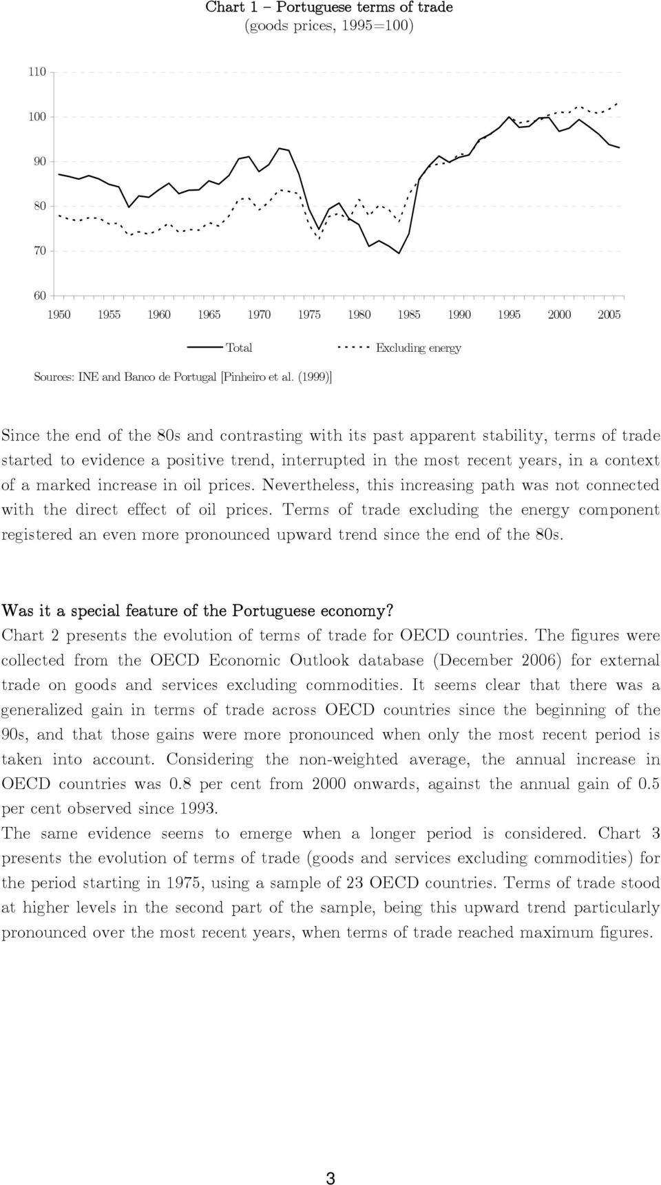 (1999)] Since the end of the 80s and contrasting with its past apparent stability, terms of trade started to evidence a positive trend, interrupted in the most recent years, in a context of a marked