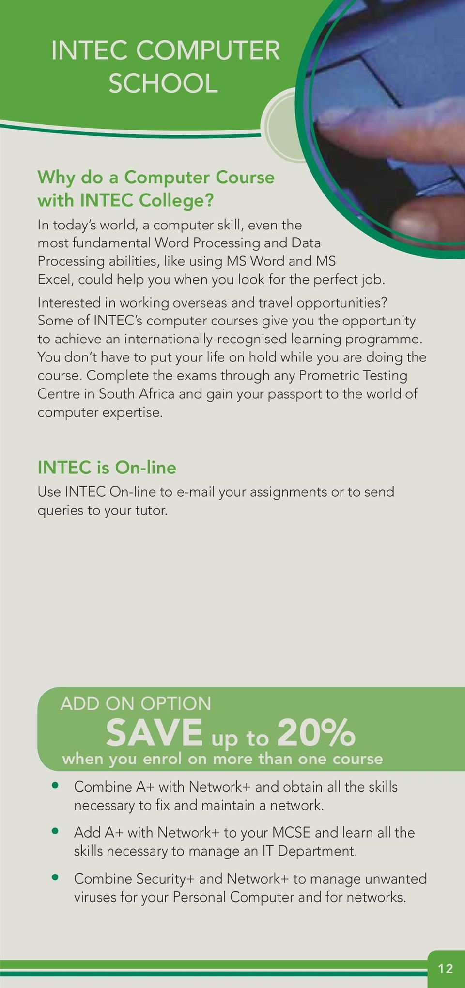 Interested in working overseas and travel opportunities? Some of INTEC s computer courses give you the opportunity to achieve an internationally-recognised learning programme.