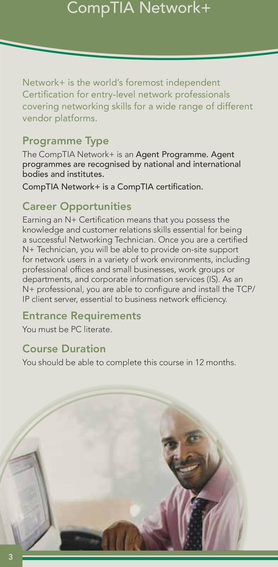 Career Opportunities Earning an N+ Certification means that you possess the knowledge and customer relations skills essential for being a successful Networking Technician.