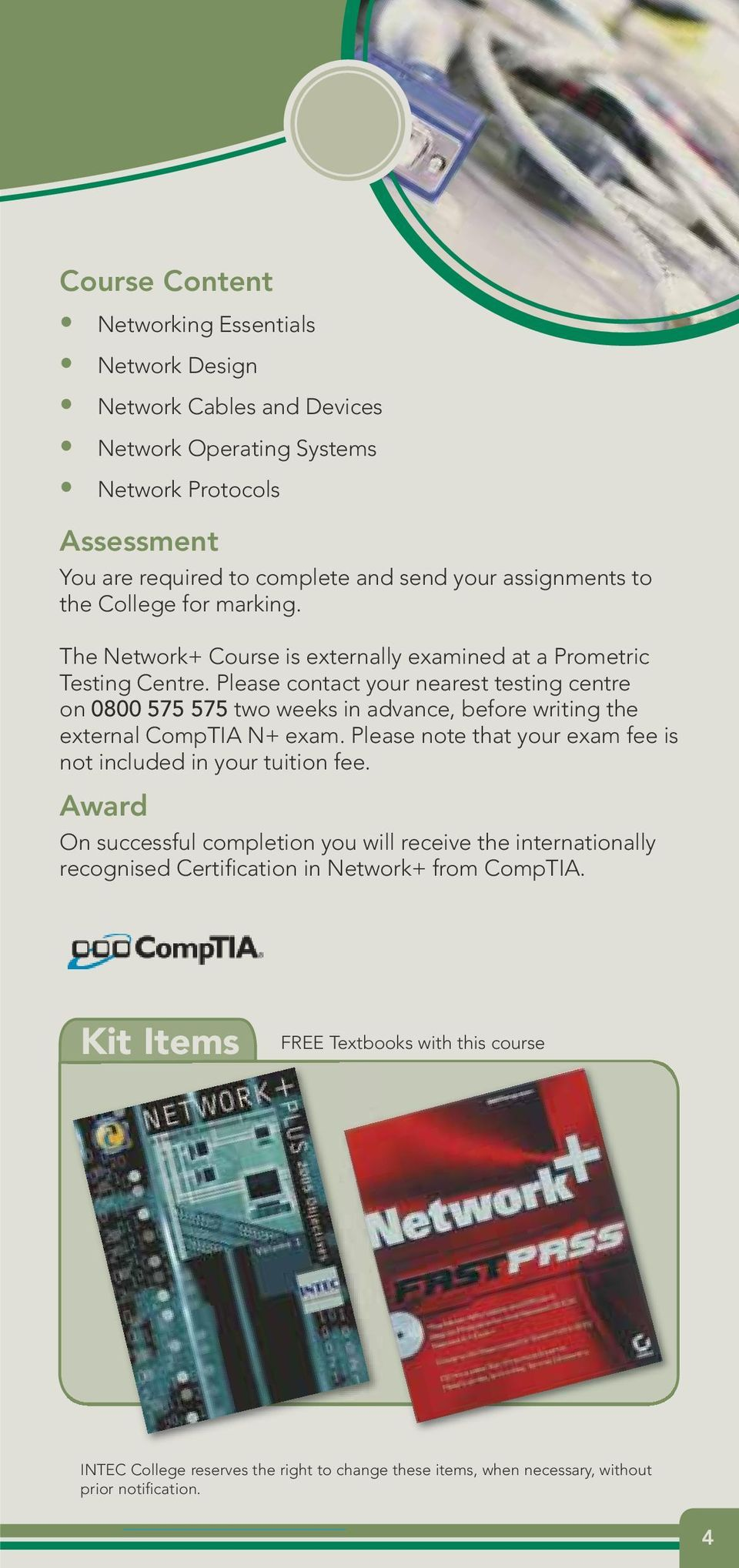 Please contact your nearest testing centre on 0800 575 575 two weeks in advance, before writing the external CompTIA N+ exam.