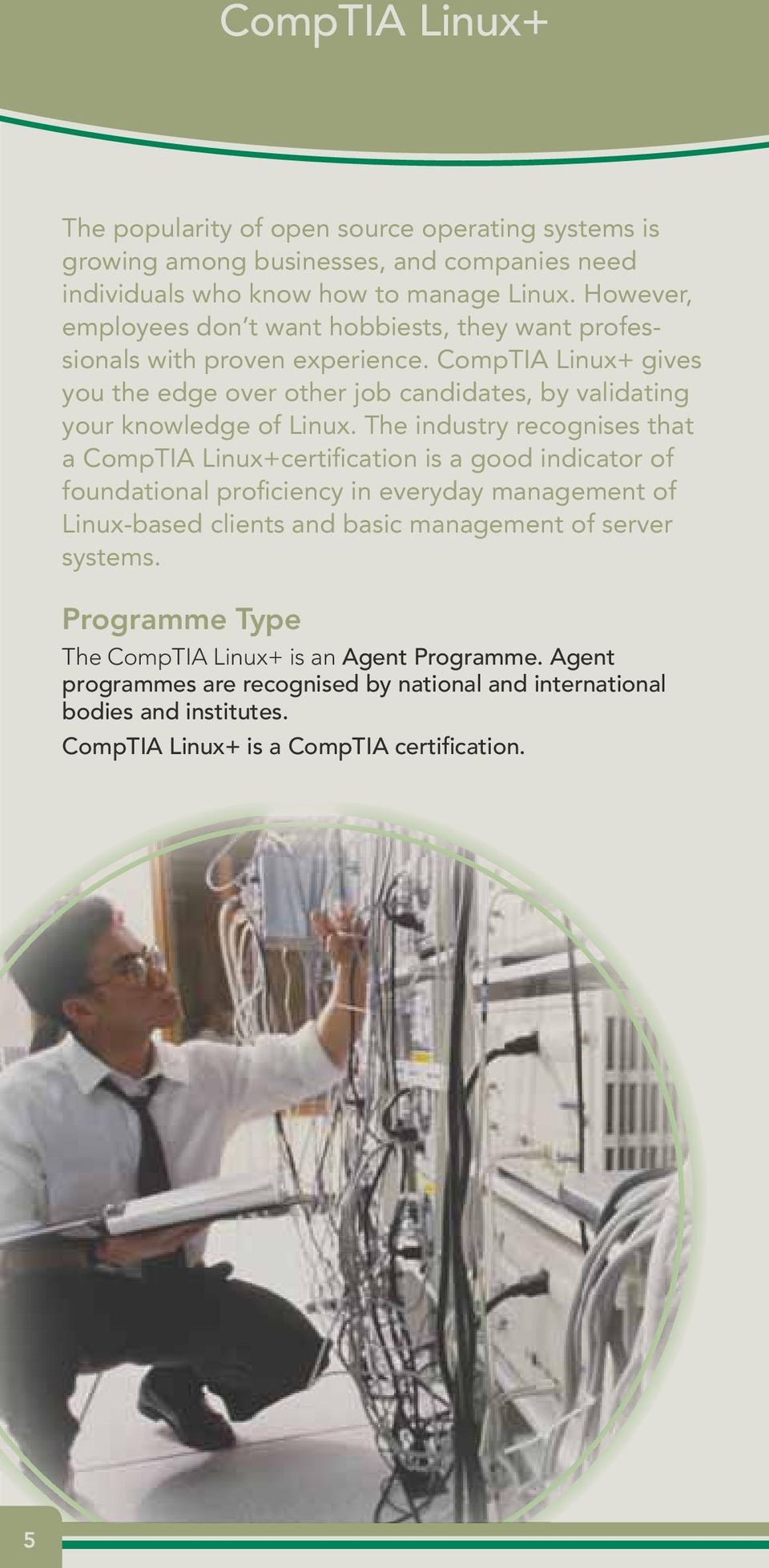 CompTIA Linux+ gives you the edge over other job candidates, by validating your knowledge of Linux.