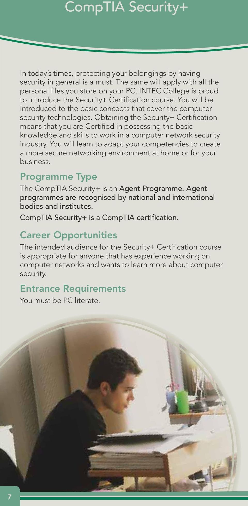 Obtaining the Security+ Certification means that you are Certified in possessing the basic knowledge and skills to work in a computer network security industry.