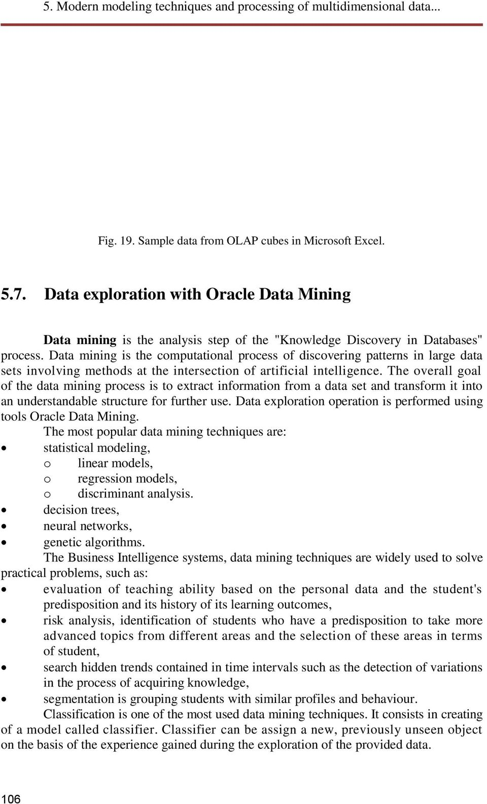 The overall goal of the data mining process is to extract information from a data set and transform it into an understandable structure for further use.