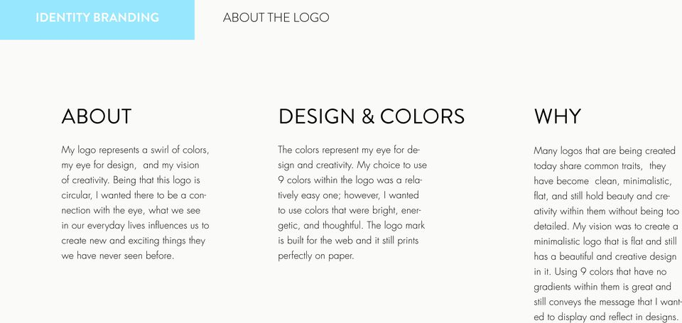 The colors represent my eye for design and creativity. My choice to use 9 colors within the logo was a relatively easy one; however, I wanted to use colors that were bright, energetic, and thoughtful.
