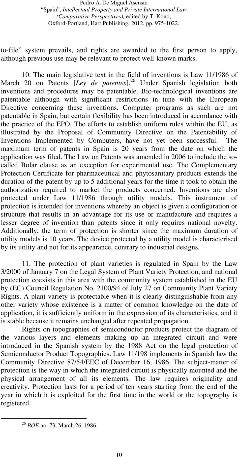 Bio-technological inventions are patentable although with significant restrictions in tune with the European Directive concerning these inventions.