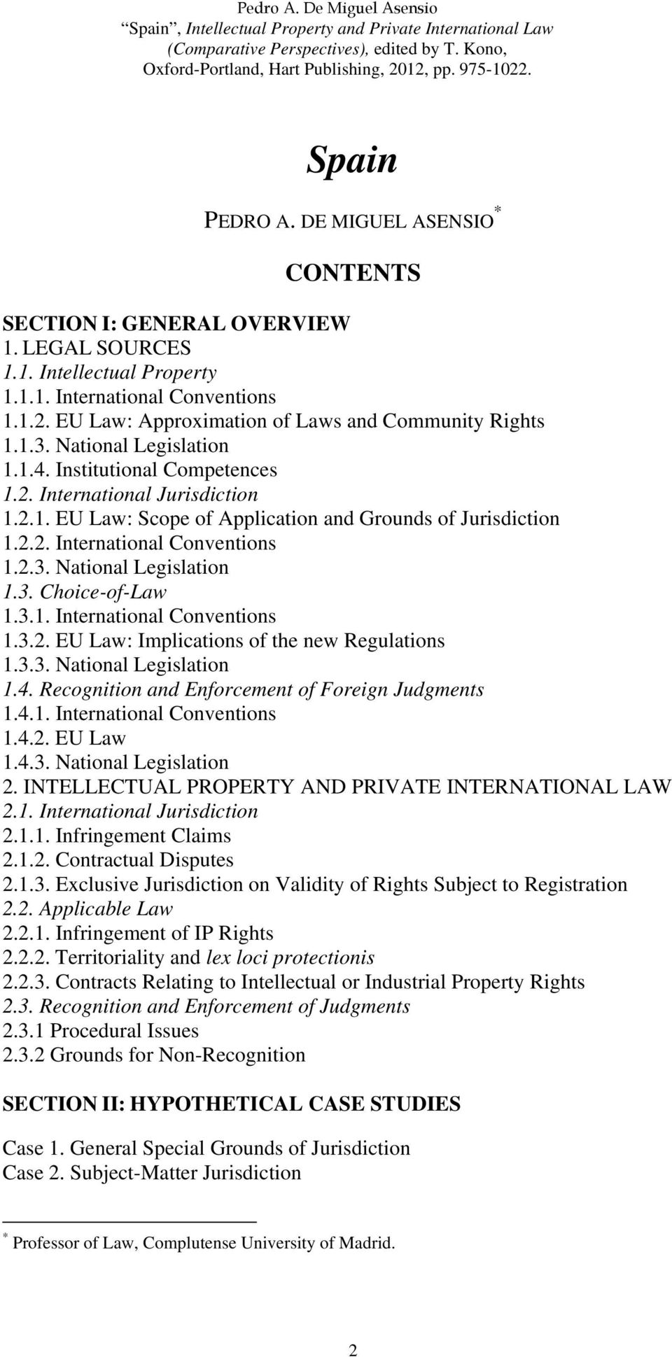 2.2. International Conventions 1.2.3. National Legislation 1.3. Choice-of-Law 1.3.1. International Conventions 1.3.2. EU Law: Implications of the new Regulations 1.3.3. National Legislation 1.4.