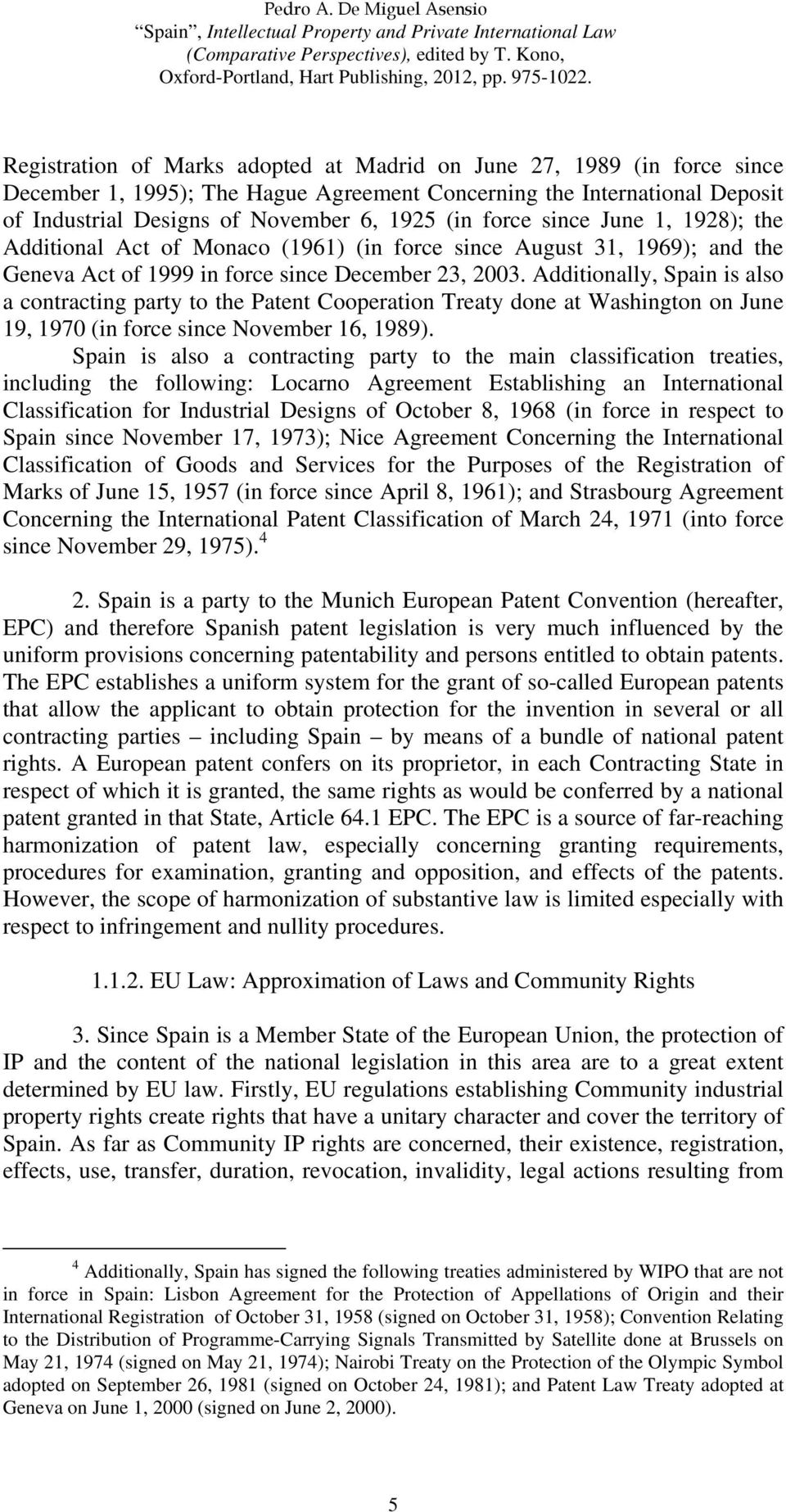 Additionally, Spain is also a contracting party to the Patent Cooperation Treaty done at Washington on June 19, 1970 (in force since November 16, 1989).