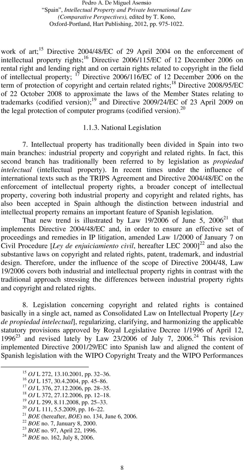 2008/95/EC of 22 October 2008 to approximate the laws of the Member States relating to trademarks (codified version); 19 and Directive 2009/24/EC of 23 April 2009 on the legal protection of computer