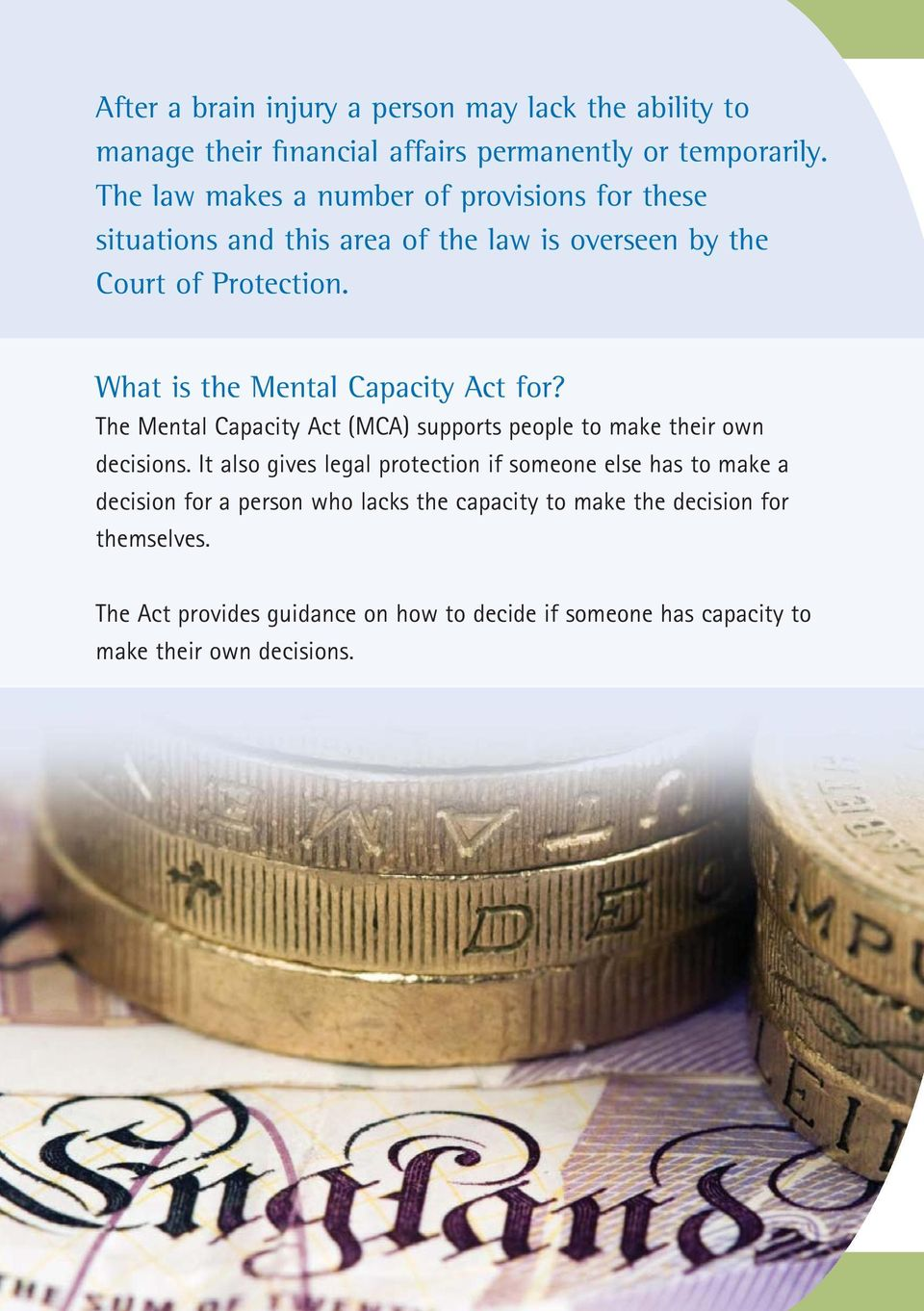 What is the Mental Capacity Act for? The Mental Capacity Act (MCA) supports people to make their own decisions.