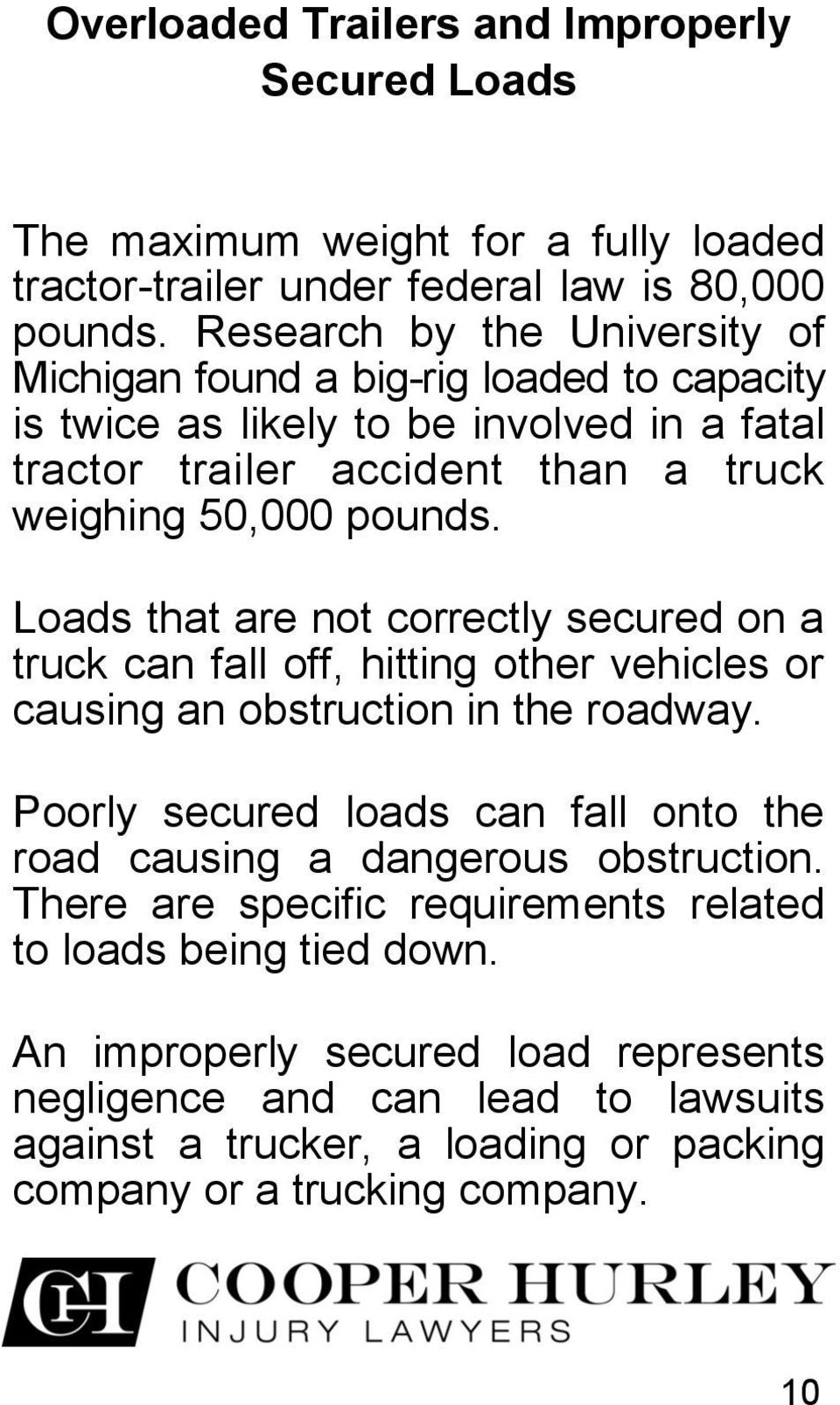 Loads that are not correctly secured on a truck can fall off, hitting other vehicles or causing an obstruction in the roadway.