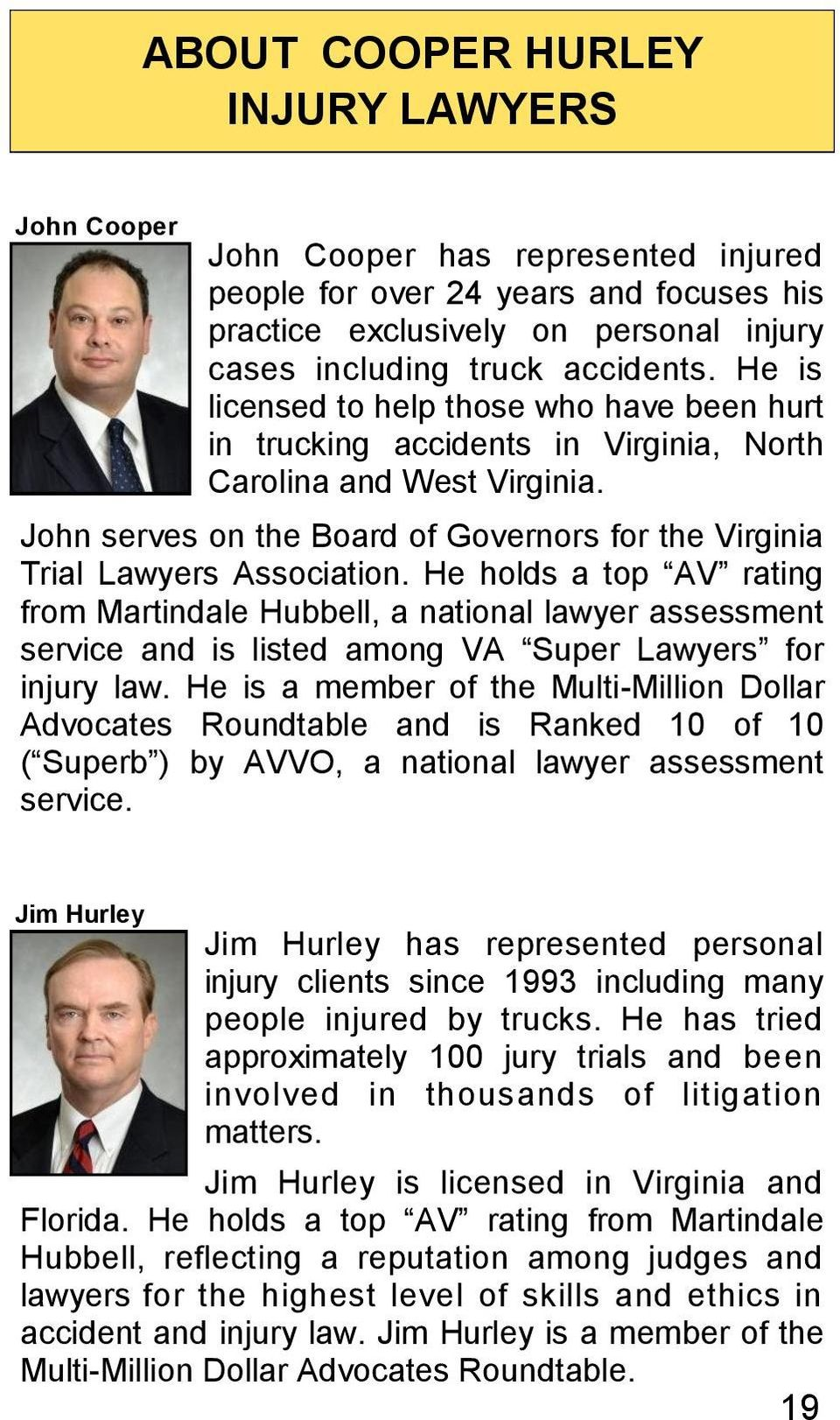 He holds a top AV rating from Martindale Hubbell, a national lawyer assessment service and is listed among VA Super Lawyers for injury law.