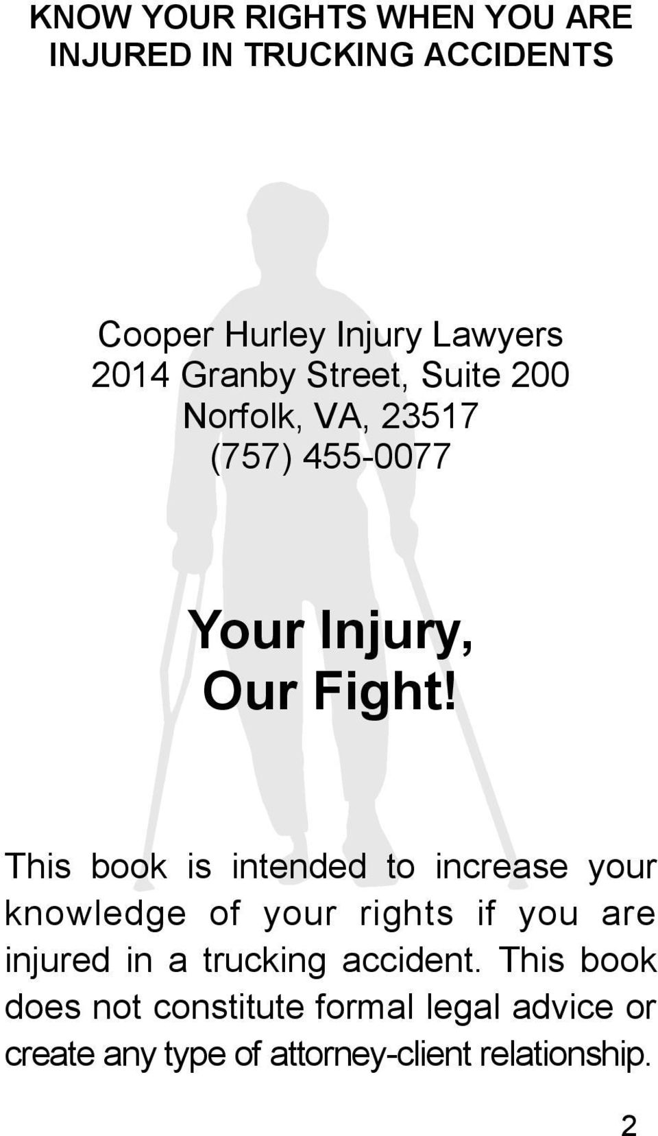 This book is intended to increase your knowledge of your rights if you are injured in a trucking