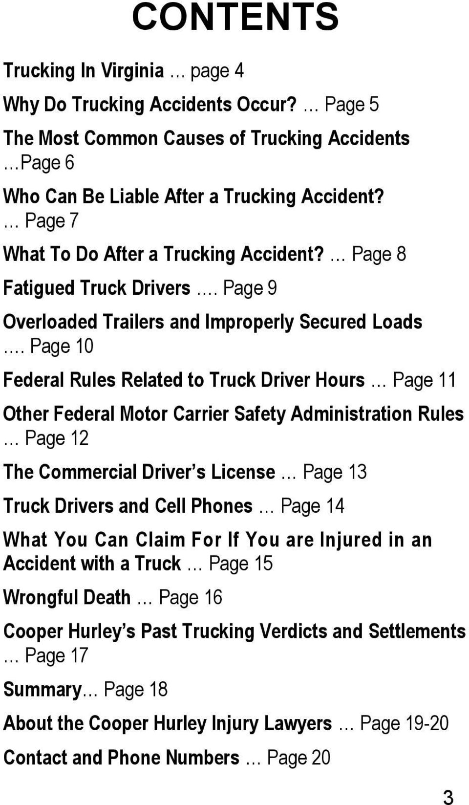 Page 10 Federal Rules Related to Truck Driver Hours Page 11 Other Federal Motor Carrier Safety Administration Rules Page 12 The Commercial Driver s License Page 13 Truck Drivers and Cell Phones