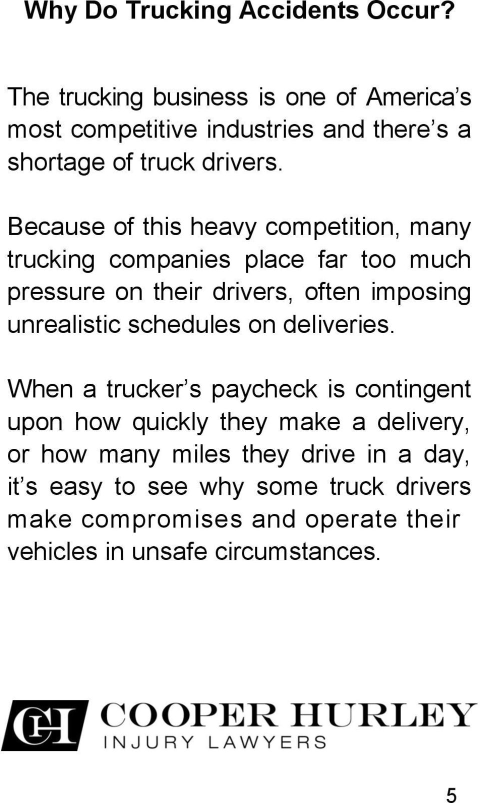 Because of this heavy competition, many trucking companies place far too much pressure on their drivers, often imposing unrealistic