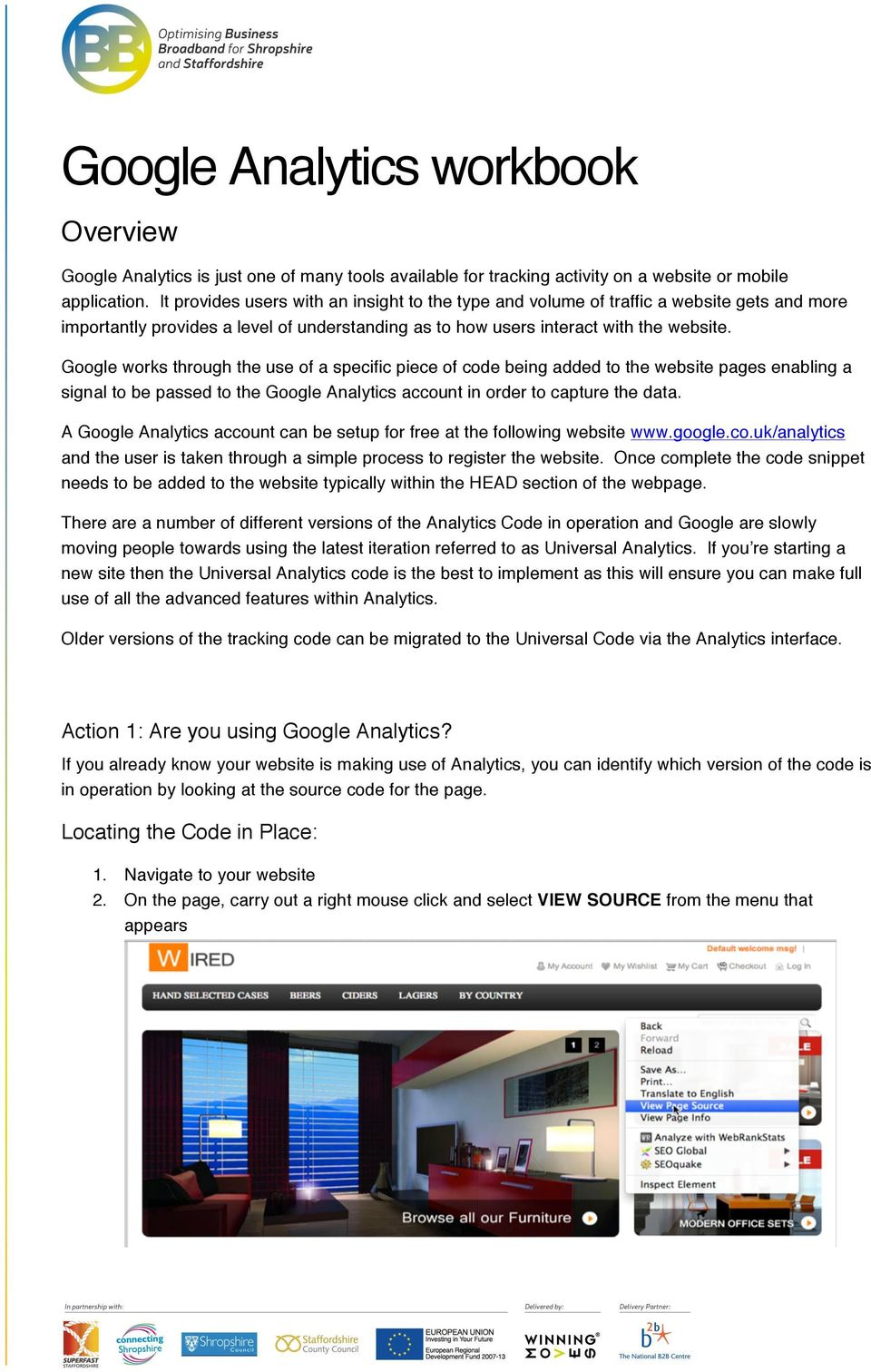 Google works through the use of a specific piece of code being added to the website pages enabling a signal to be passed to the Google Analytics account in order to capture the data.