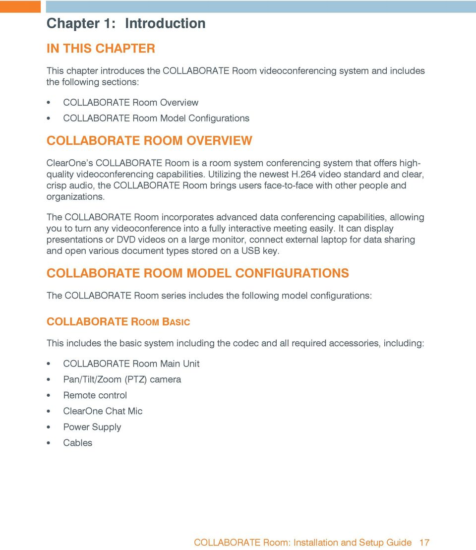 264 video standard and clear, crisp audio, the COLLABORATE Room brings users face-to-face with other people and organizations.