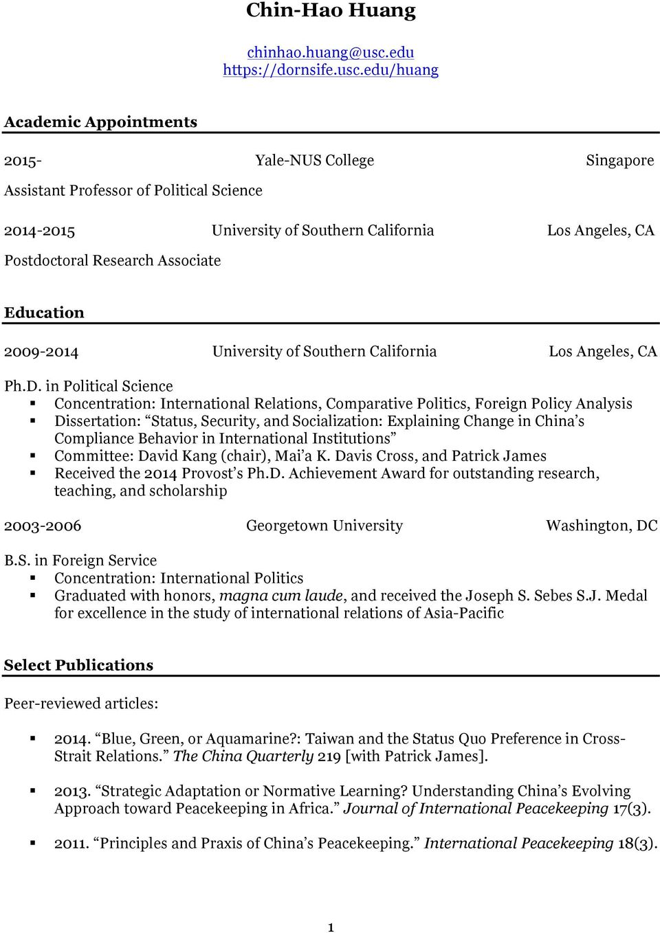 edu/huang Academic Appointments 2015- Yale-NUS College Singapore Assistant Professor of Political Science 2014-2015 University of Southern California Los Angeles, CA Postdoctoral Research Associate