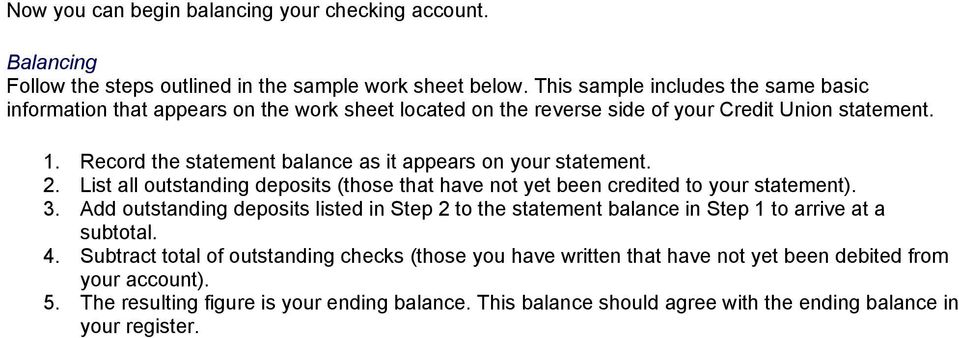 Record the statement balance as it appears on your statement. 2. List all outstanding deposits (those that have not yet been credited to your statement). 3.