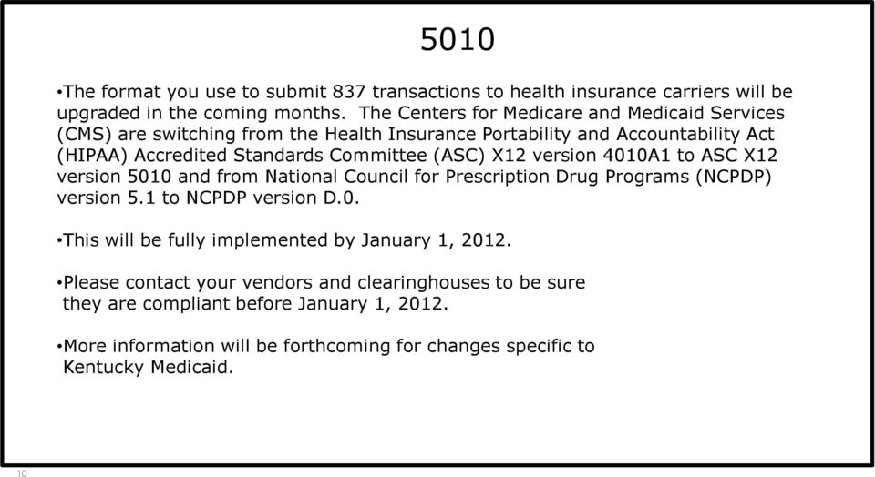 (ASC) X12 version 4010A1 to ASC X12 version 5010 and from National Council for Prescription Drug Programs (NCPDP) version 5.1 to NCPDP version D.0. This will be fully implemented by January 1, 2012.
