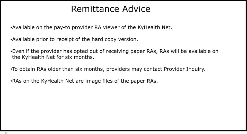 Even if the provider has opted out of receiving paper RAs, RAs will be available on the KyHealth