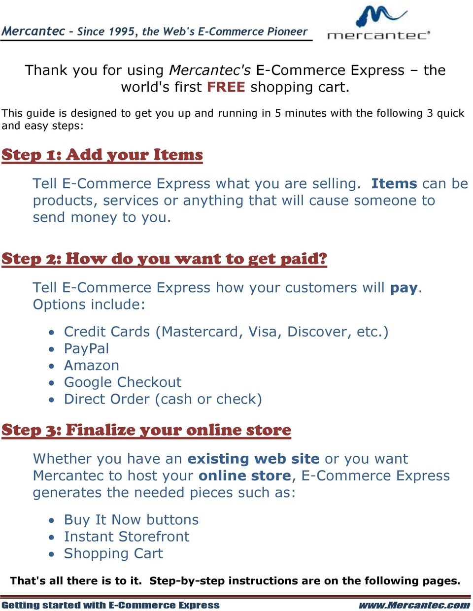 Items can be products, services or anything that will cause someone to send money to you. Step 2: How do you want to get paid? Tell E-Commerce Express how your customers will pay.