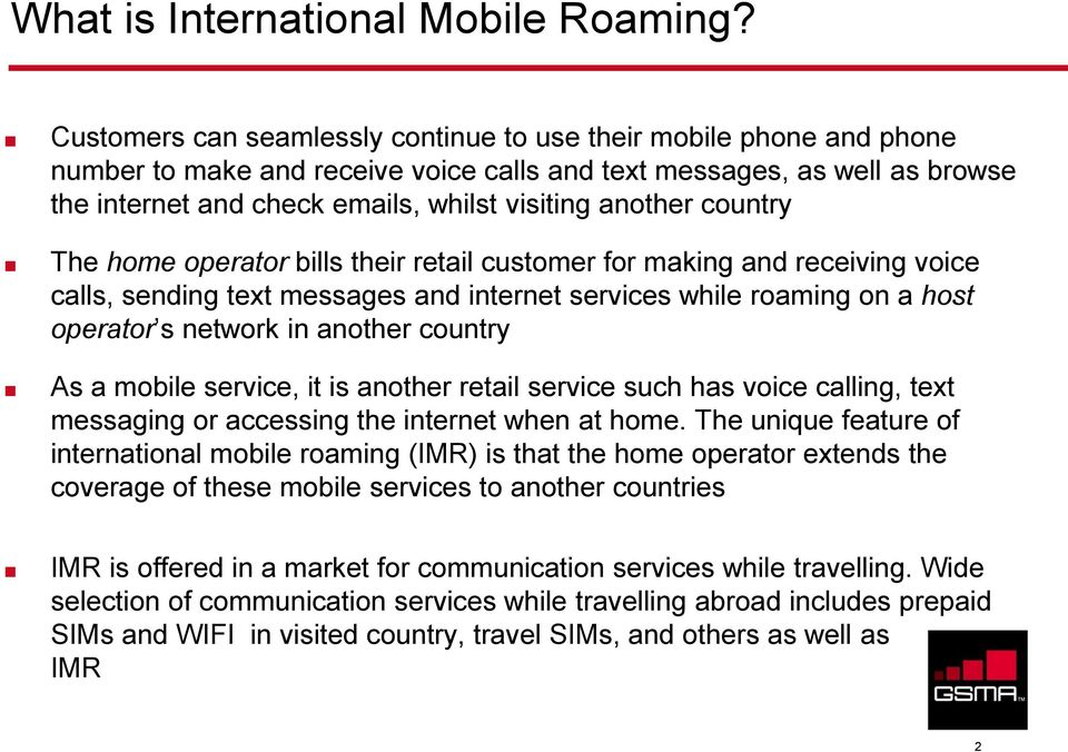 another country The home operator bills their retail customer for making and receiving voice calls, sending text messages and internet services while roaming on a host operator s network in another