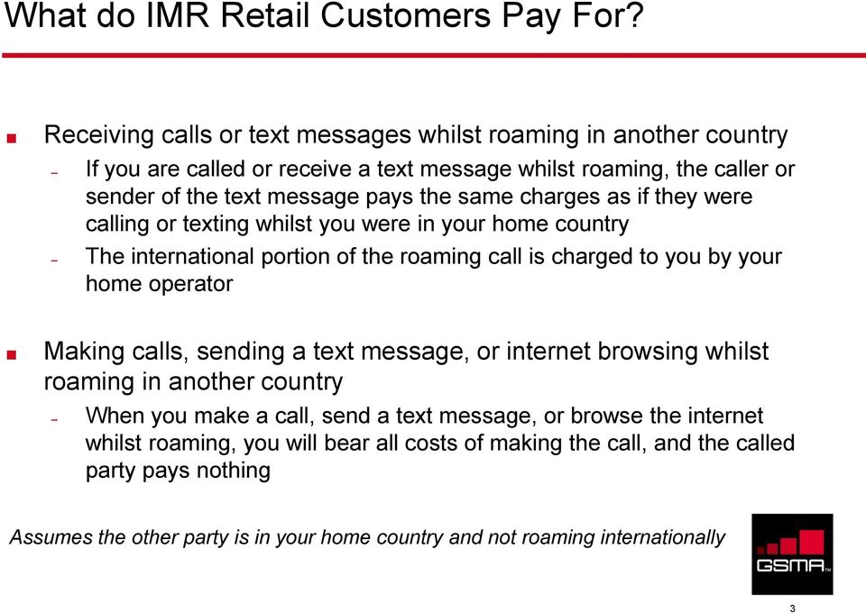 same charges as if they were calling or texting whilst you were in your home country The international portion of the roaming call is charged to you by your home operator Making