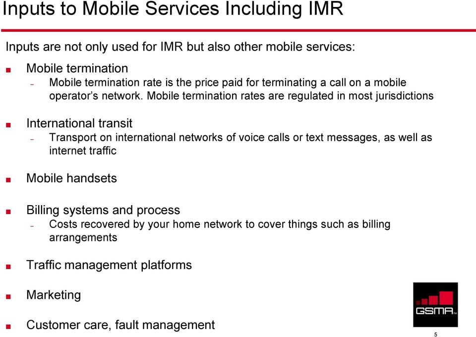 Mobile termination rates are regulated in most jurisdictions International transit Transport on international networks of voice calls or text