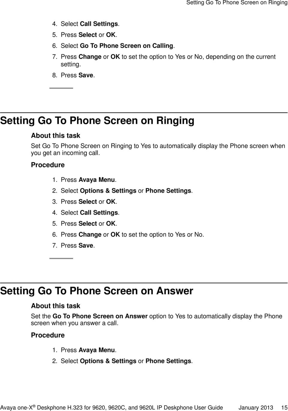 Setting Go To Phone Screen on Ringing Set Go To Phone Screen on Ringing to Yes to automatically display the Phone screen when you get an incoming call. 1. Press Avaya Menu. 2.
