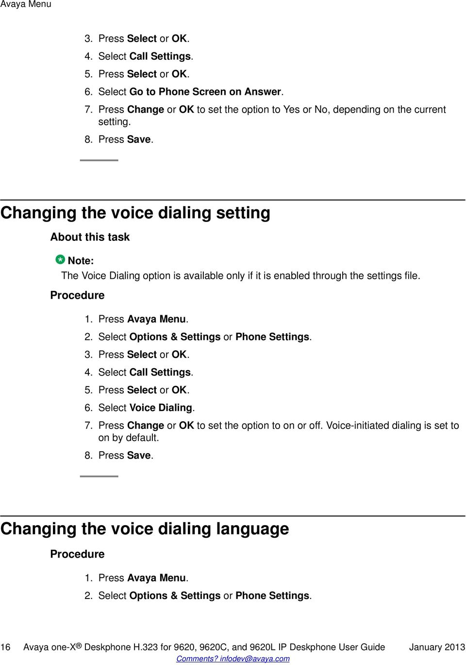 Changing the voice dialing setting Note: The Voice Dialing option is available only if it is enabled through the settings file. 1. Press Avaya Menu. 2. Select Options & Settings or Phone Settings. 3.