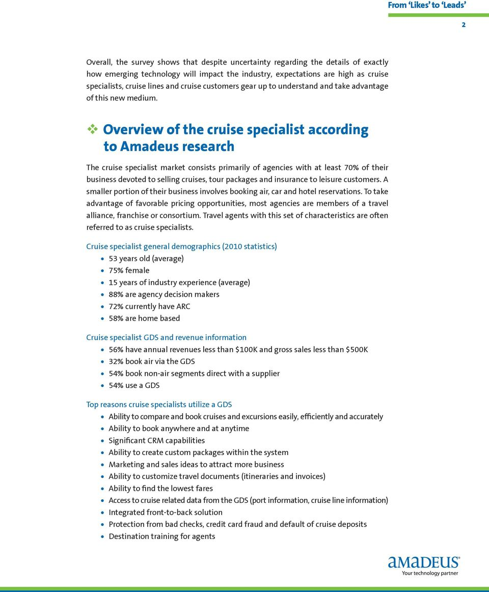 v Overview of the cruise specialist according to Amadeus research The cruise specialist market consists primarily of agencies with at least 70% of their business devoted to selling cruises, tour