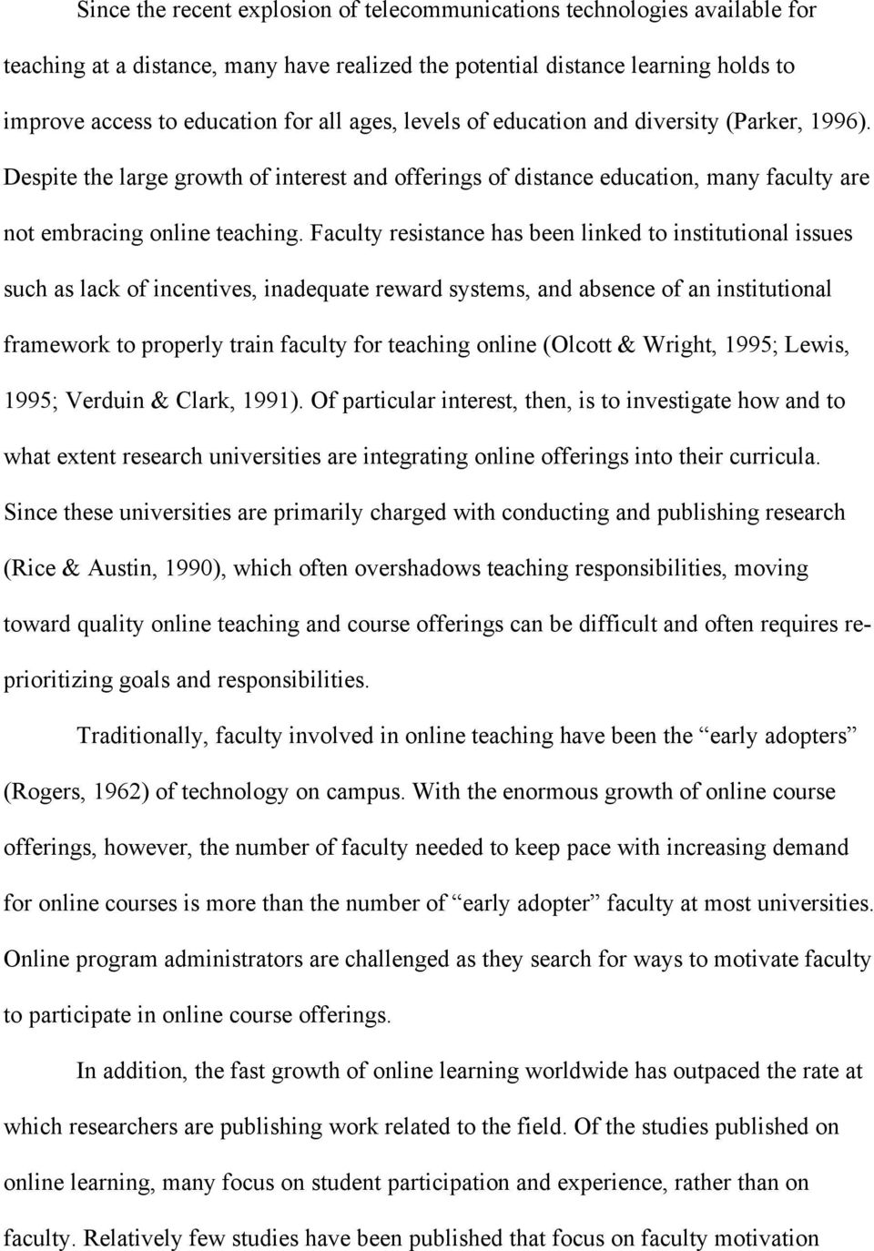 Faculty resistance has been linked to institutional issues such as lack of incentives, inadequate reward systems, and absence of an institutional framework to properly train faculty for teaching