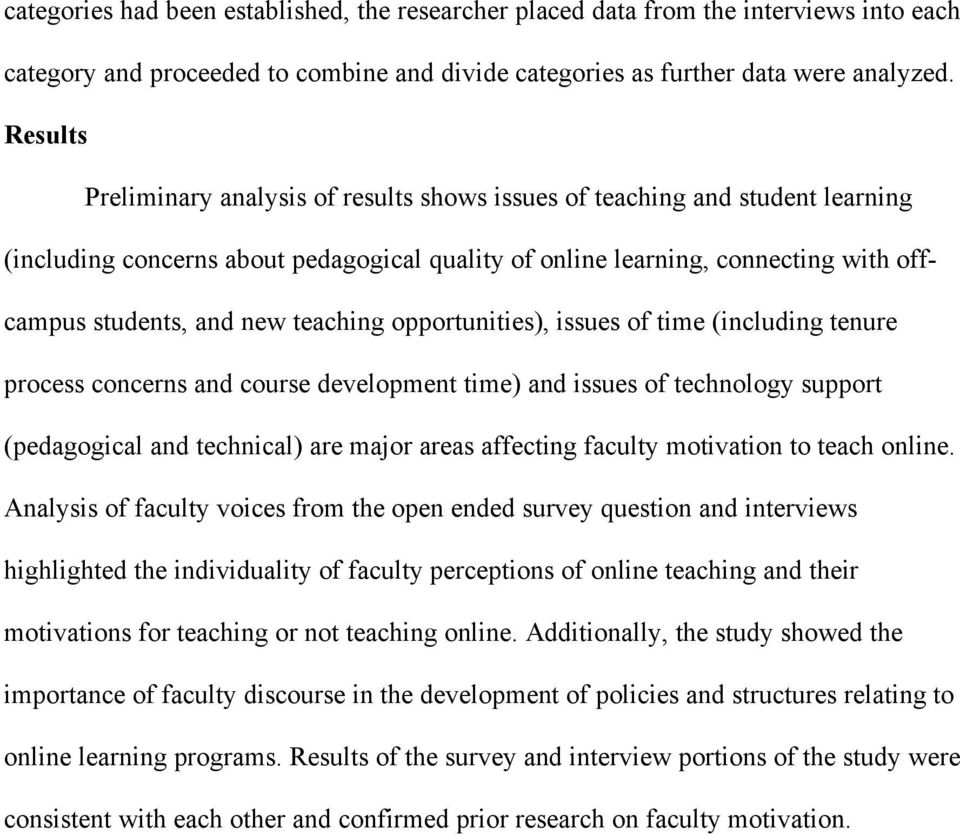 teaching opportunities), issues of time (including tenure process concerns and course development time) and issues of technology support (pedagogical and technical) are major areas affecting faculty