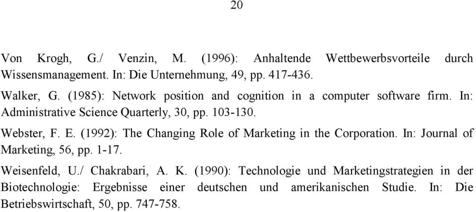 (1992): The Changing Role of Marketing in the Corporation. In: Journal of Marketing, 56, pp. 1-17. Weisenfeld, U./ Chakrabari, A. K.