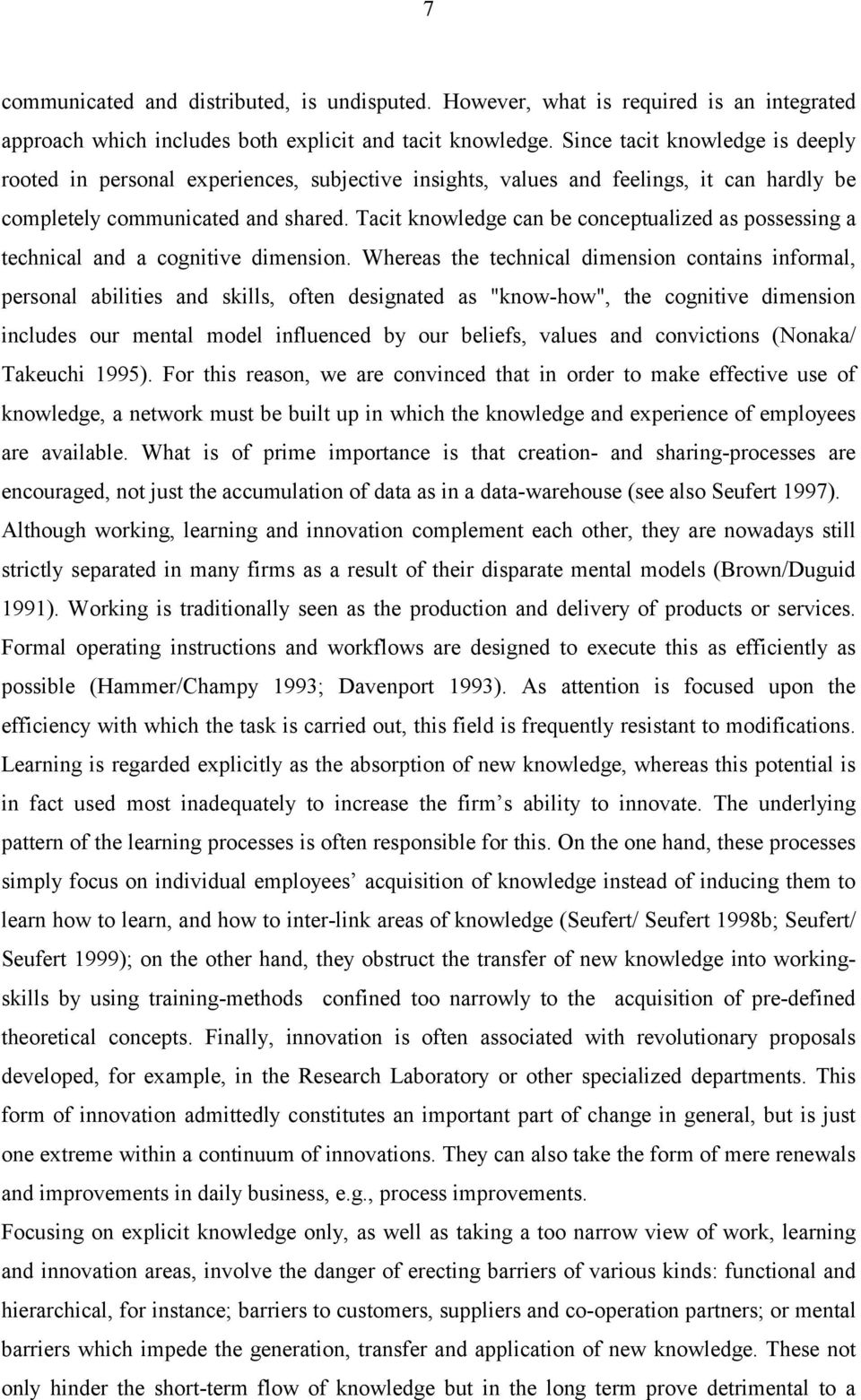 Tacit knowledge can be conceptualized as possessing a technical and a cognitive dimension.
