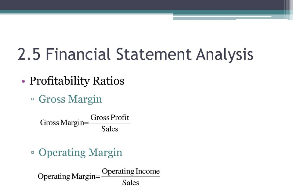 Margin= Gross Profit Sales Operating