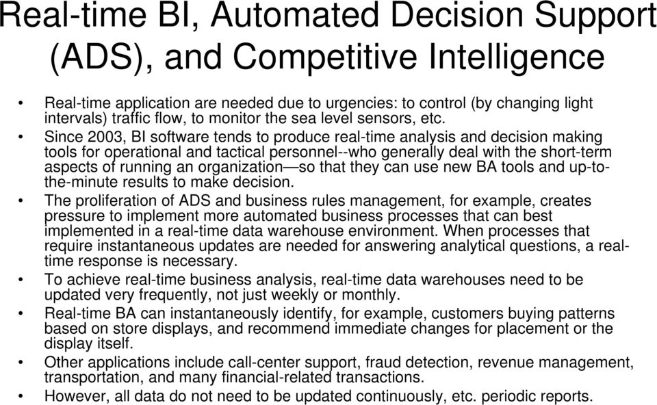 Since 2003, BI software tends to produce real-time analysis and decision making tools for operational and tactical personnel--who generally deal with the short-term aspects of running an organization