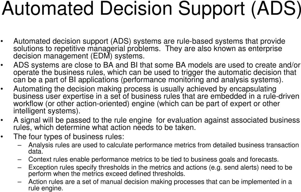 ADS systems are close to BA and BI that some BA models are used to create and/or operate the business rules, which can be used to trigger the automatic decision that can be a part of BI applications