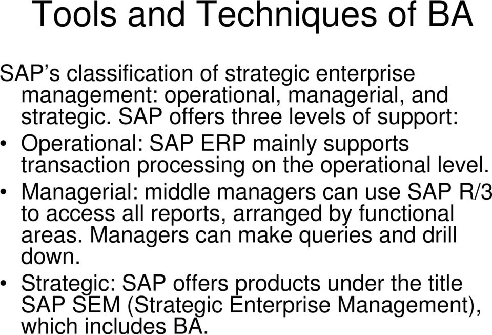Managerial: middle managers can use SAP R/3 to access all reports, arranged by functional areas.