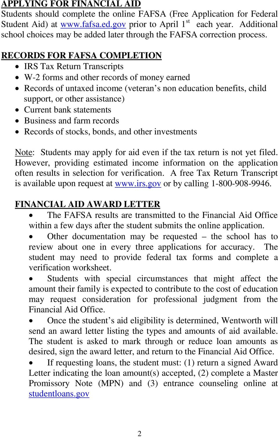 RECORDS FOR FAFSA COMPLETION IRS Tax Return Transcripts W-2 forms and other records of money earned Records of untaxed income (veteran s non education benefits, child support, or other assistance)