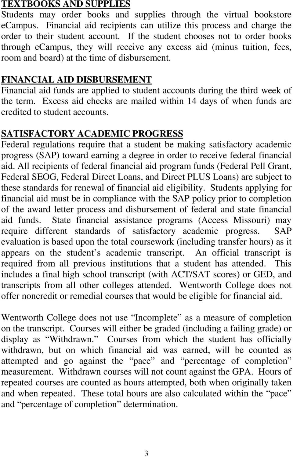 FINANCIAL AID DISBURSEMENT Financial aid funds are applied to student accounts during the third week of the term.