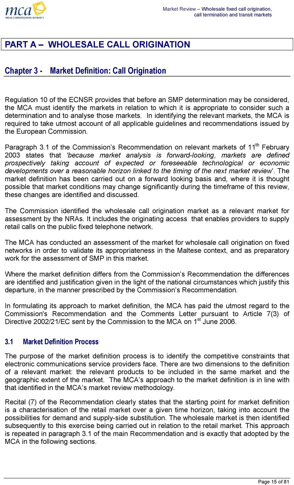 In identifying the relevant markets, the MCA is required to take utmost account of all applicable guidelines and recommendations issued by the European Commission. Paragraph 3.