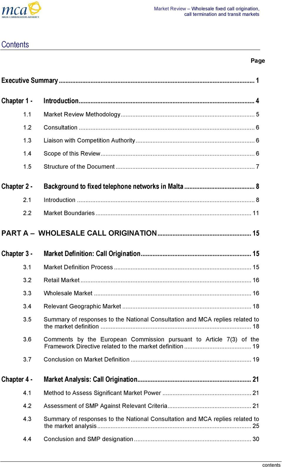 .. 15 Chapter 3 - Market Definition: Call Origination... 15 3.1 Market Definition Process... 15 3.2 Retail Market... 16 3.3 Wholesale Market... 16 3.4 Relevant Geographic Market... 18 3.
