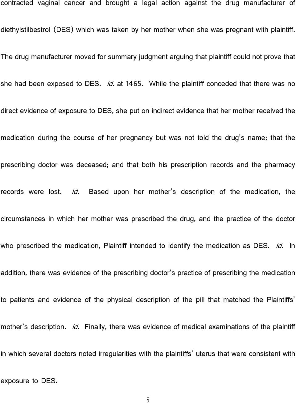 While the plaintiff conceded that there was no direct evidence of exposure to DES, she put on indirect evidence that her mother received the medication during the course of her pregnancy but was not