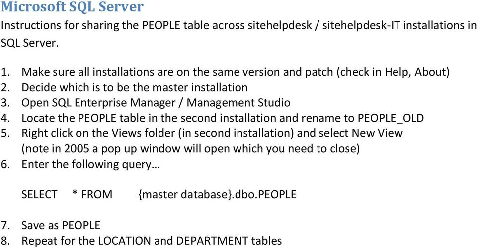 Open SQL Enterprise Manager / Management Studio 4. Locate the PEOPLE table in the second installation and rename to PEOPLE_OLD 5.