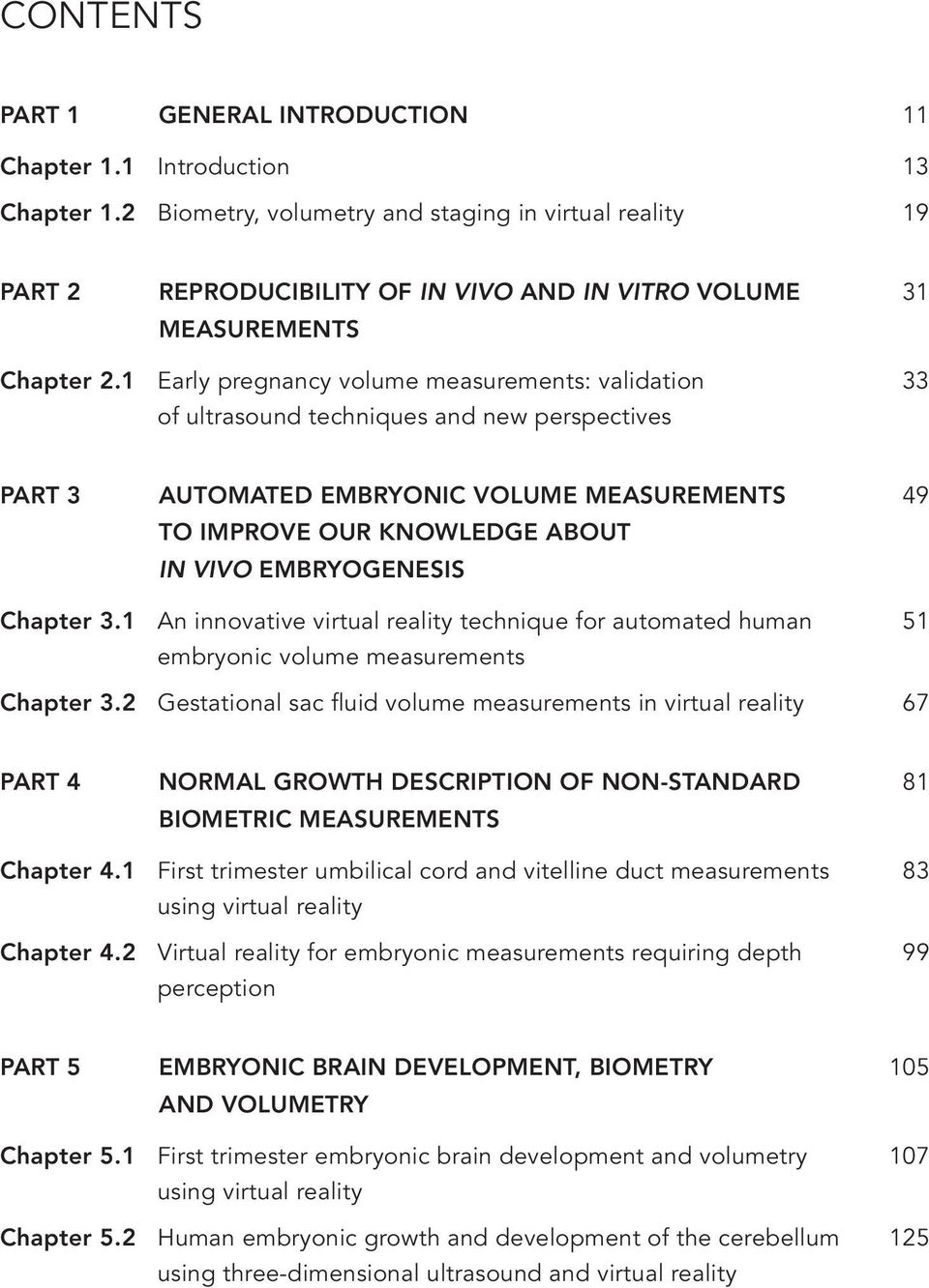 1 Early pregnancy volume measurements: validation 33 of ultrasound techniques and new perspectives PART 3 AUTOMATED EMBRYONIC VOLUME MEASUREMENTS 49 TO IMPROVE OUR KNOWLEDGE ABOUT IN VIVO
