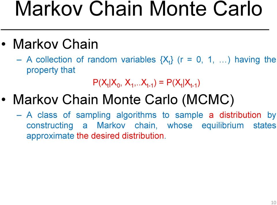 .Xt-1) = P(Xt Xt-1) Markov Chain Monte Carlo (MCMC) A class of sampling