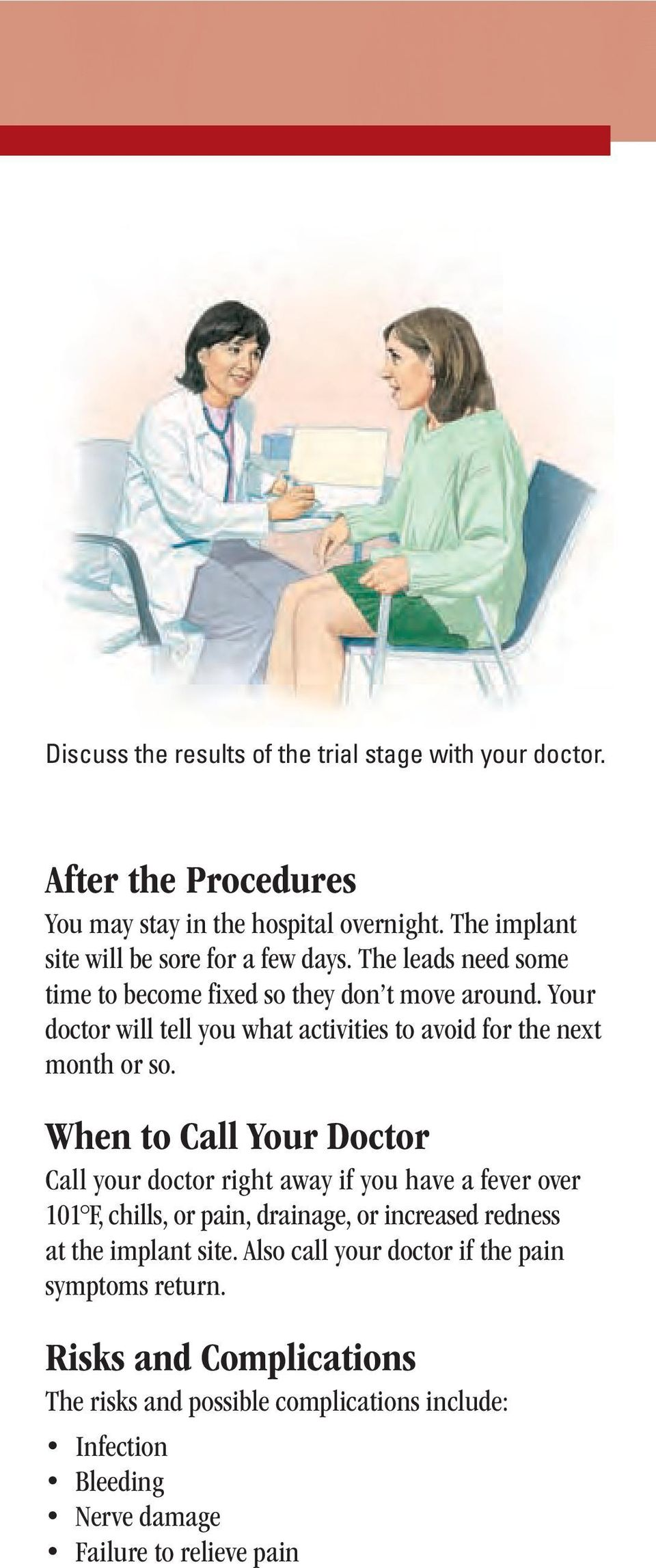 Your doctor will tell you what activities to avoid for the next month or so.